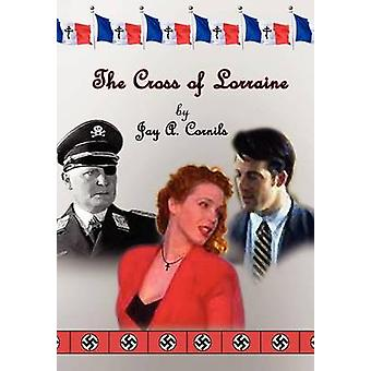 The Cross of Lorraine by Cornils & Jay A.