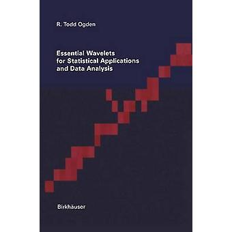 Essential Wavelets for Statistical Applications and Data Analysis by Ogden & Todd