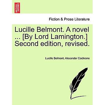 Lucille Belmont. A novel ... By Lord Lamington. Second edition revised. Vol. III. by Belmont & Lucille