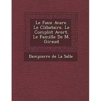 Le do falso Avaré. C Le Libataire. Le Avort de Complot. Le Famille de M. Giraud de Dampierre De La Salle