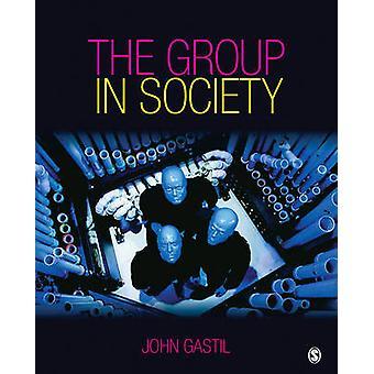 The Group in Society by Gastil & John