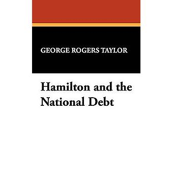 Hamilton and the National Debt by Taylor & George Rogers