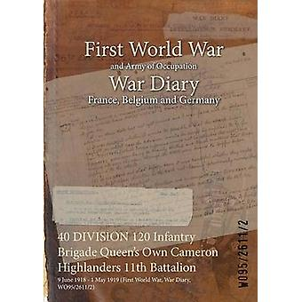 40 DIVISION 120 Infantry Brigade Queens Own Cameron Highlanders 11th Battalion  9 June 1918  1 May 1919 First World War War Diary WO9526112 by WO9526112