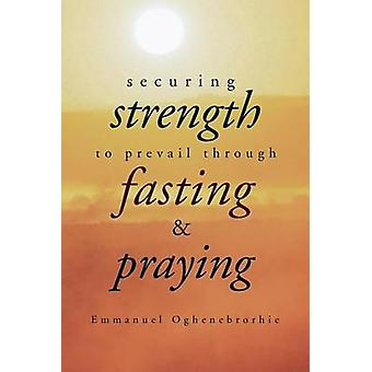 Securing Strength to Prevail through Fasting  Praying by Oghenebrorhie & Emmanuel
