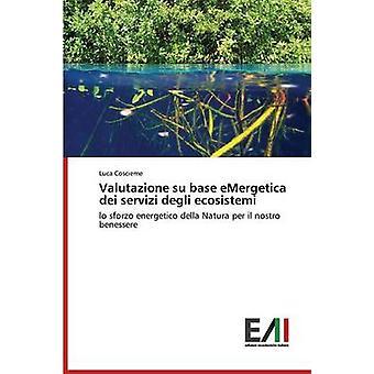 Valutazione su base eMergetica dei servizi degli ecosistemi by Coscieme Luca