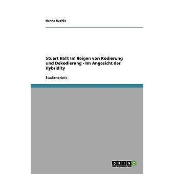Stuart Hall Im Reigen von Kodierung und Dekodierung  Im Angesicht der Hybridity by Ruehle & Hanna