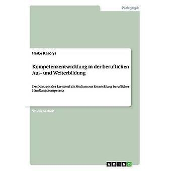 Kompetenzentwicklung i an der beruflichen Aus und Weiterbildung af Karolyi & Heike