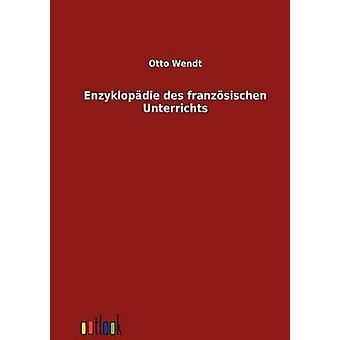 Enzyklopdie des franzsischen Unterrichts by Wendt & Otto