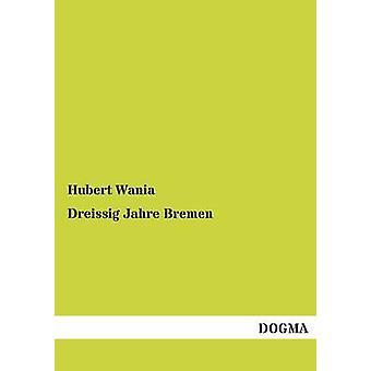 Dreissig Jahre Bremen by Wania & Hubert