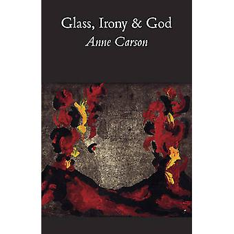 Glass - Irony - and God by Anne Carson - 9780811213028 Book