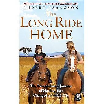 The Long Ride Home - The Extraordinary Journey of Healing That Changed
