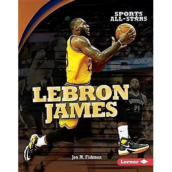 Lebron James by Jon M Fishman - 9781512434521 Book