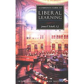 A Student's Guide to Liberal Learning by James V. Schall - 9781882926