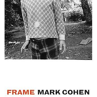 Frame  A Retrospective by Mark Cohen & Introduction by Jane Livingston