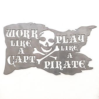 Work like a captain play like a pirate - metal cut sign 28x18in