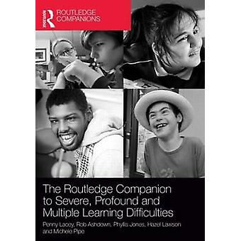 The Routledge Companion to Severe Profound and Multiple Learning Difficulties by Edited by Penny Lacey and Edited by Rob Ashdown and Edited by Phyllis Jones and Edited by Hazel Lawson and Edited by Michele Pipe