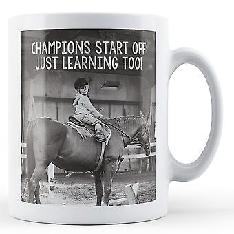 Champions Start Off Learning Too! - Printed Mug