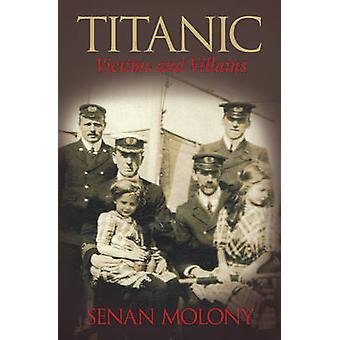Titanic Victims and Villains by Senan Molony - 9780752445700 Book