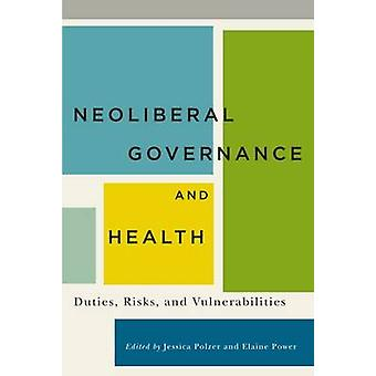 Neoliberal Governance and Health - Duties - Risks - and Vulnerabilitie