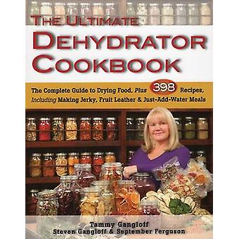 The Ultimate Dehydrator Cookbook - The Complete Guide to Drying Food b
