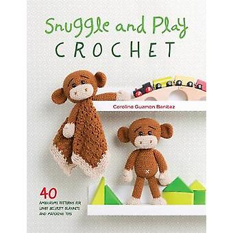 Snuggle and Play Crochet - 40 amigurumi patterns for lovey security bl