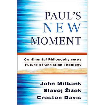 Paul's New Moment - Continental Philosophy and the Future of Christian