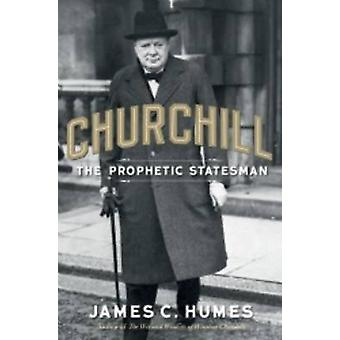 Churchill - The Prophetic Statesman by James C. Humes - John Spencer-C