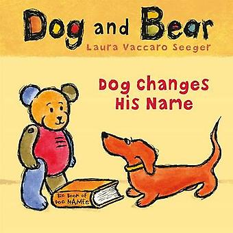 Dog Changes His Name - Dog and Bear by Laura Vaccaro Seeger - 97816267