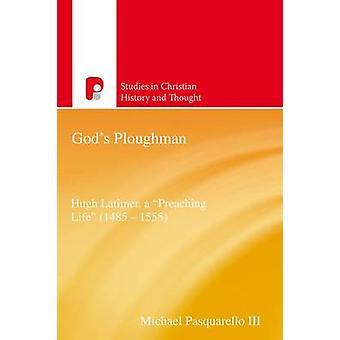 God's Ploughman - Hugh Latimer - a 'Preaching Life' (1485-1555) by Mic