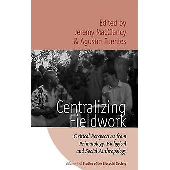 Centralizing Fieldwork - Critical Perspectives from Primatology - Biol