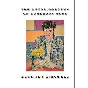 The Autobiography of Somebody Else by Jeffrey Ethan Lee - 97819352108