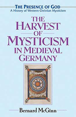 The Harvest of Mysticism in Medieval Gerhommey - Volume 4 - The Prsence o