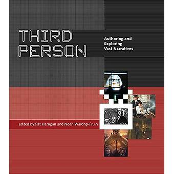 Third Person - Authoring and Exploring Vast Narratives by Pat Harrigan