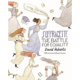 Suffragette - The Battle for Equality by David Roberts - 9781509839674