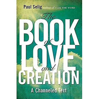 Book Of Love And Creation: A Channeled Text