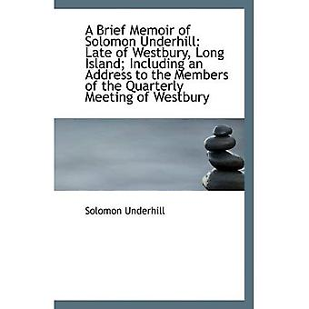 A Brief Memoir of Solomon Underhill: Late of Westbury, Long Island; Including an Address to the Memb