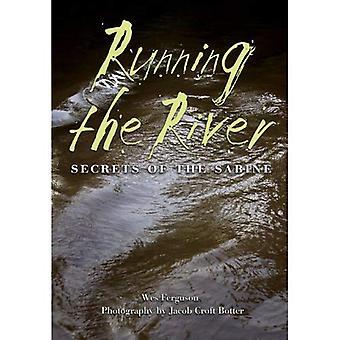 La rivière en cours d'exécution: Secrets de la Sabine (River Books, parrainées par le centre de prés pour l'eau et l'environnement...