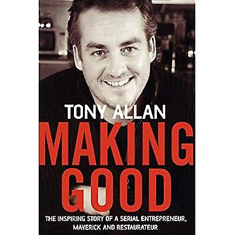 Making Good: The Inspiring Story of Serial Entrepreneur, Maverick and Restaurateur