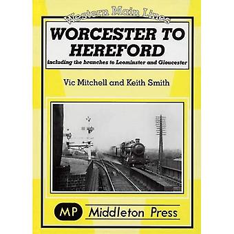 Worcester to Hereford: Including the Branches to Leominster & Gloucester