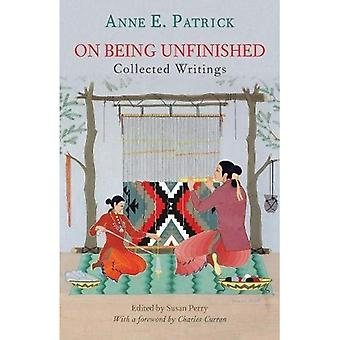 On Being Unfinished: Collected Writings