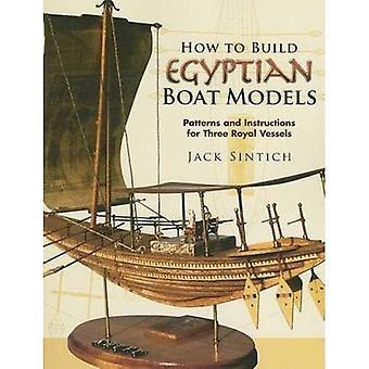 Hvordan bygge egyptiske båt modeller: mønstre og for tre Royal fartøy