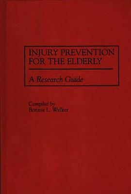 Injury Prevention for the Elderly A Research Guide by Walker & Bonnie L.