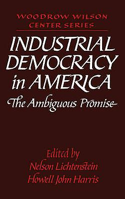 Industrial Democracy in America The Ambiguous Promise by Lichtenstein & Nelson