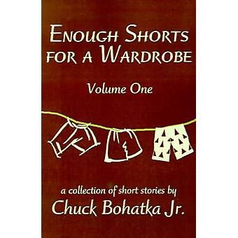 Enough Shorts for a Wardrobe Volume One by Bohatka & Chuck & Jr.