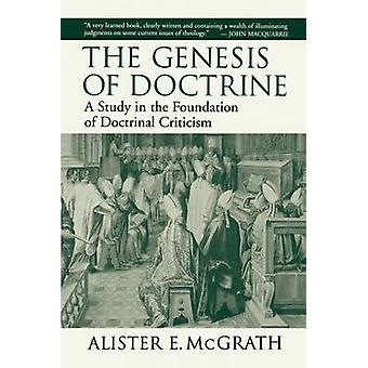 The Genesis of Doctrine A Study in the Foundation of Doctrinal Criticism by McGrath & Alister E.