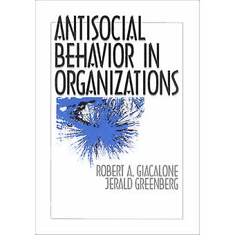 Antisocial Behavior in Organizations by Giacalone