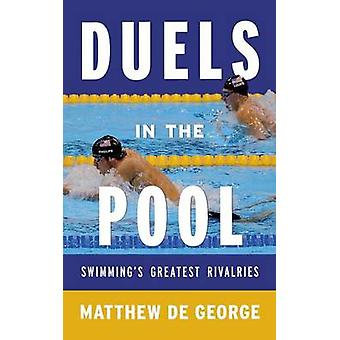 Duels in the Pool Swimming S Greatest Rivalries by De George & Matthew