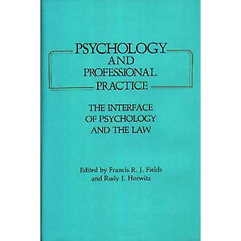 Psychology and Professional Practice The Interface of Psychology and the Law by Fields & Francis R. J.