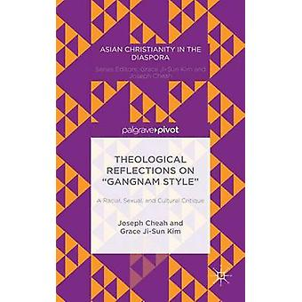 Theological Reflections on Gangnam Style A Racial Sexual and Cultural Critique by Cheah & Joseph