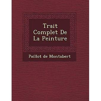Trait Complet De La Peinture by Montabert & Paillot de